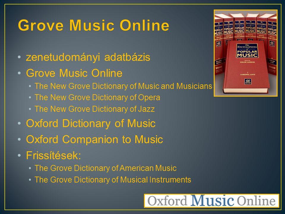 zenetudományi adatbázis Grove Music Online The New Grove Dictionary of Music and Musicians The New Grove Dictionary of Opera The New Grove Dictionary