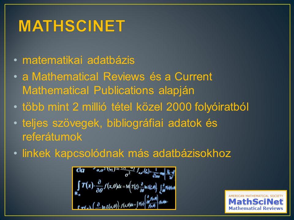 matematikai adatbázis a Mathematical Reviews és a Current Mathematical Publications alapján több mint 2 millió tétel közel 2000 folyóiratból teljes szövegek, bibliográfiai adatok és referátumok linkek kapcsolódnak más adatbázisokhoz
