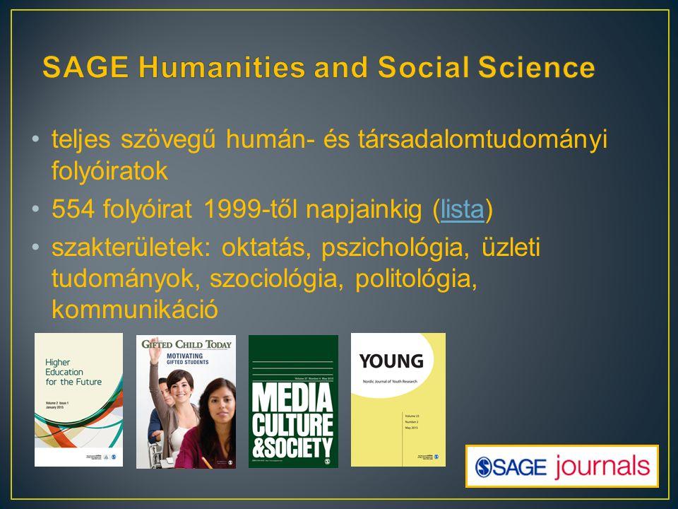 teljes szövegű humán- és társadalomtudományi folyóiratok 554 folyóirat 1999-től napjainkig (lista)lista szakterületek: oktatás, pszichológia, üzleti tudományok, szociológia, politológia, kommunikáció