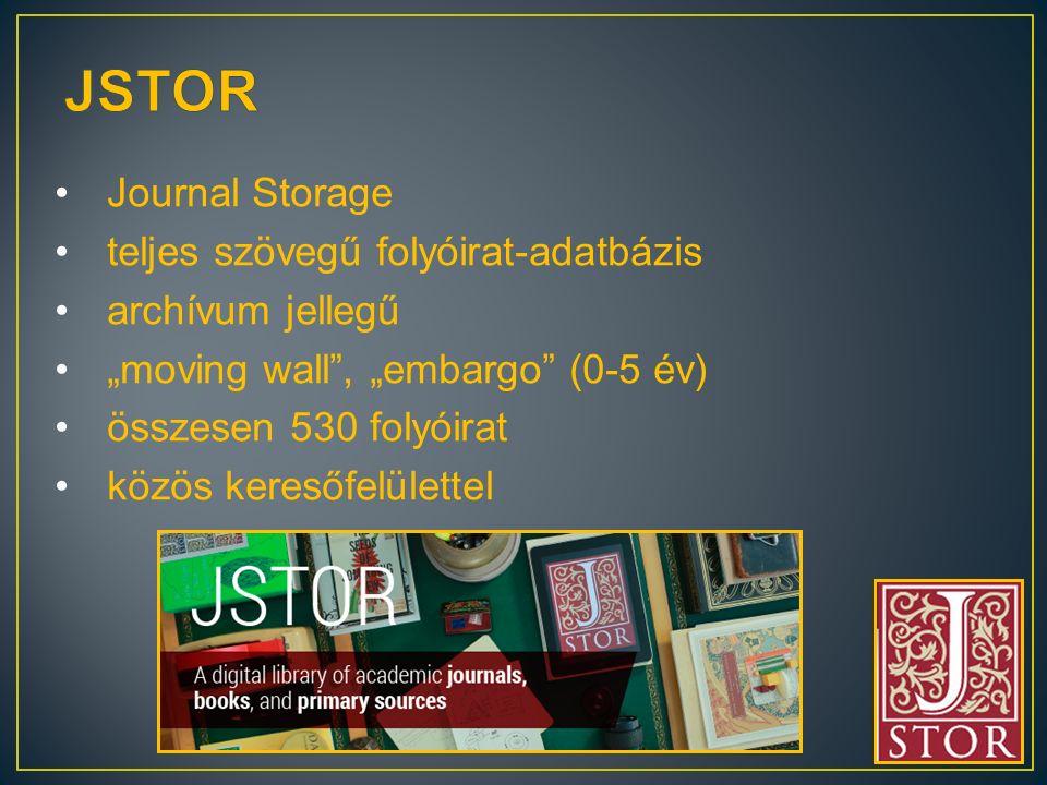 """Journal Storage teljes szövegű folyóirat-adatbázis archívum jellegű """"moving wall , """"embargo (0-5 év) összesen 530 folyóirat közös keresőfelülettel"""