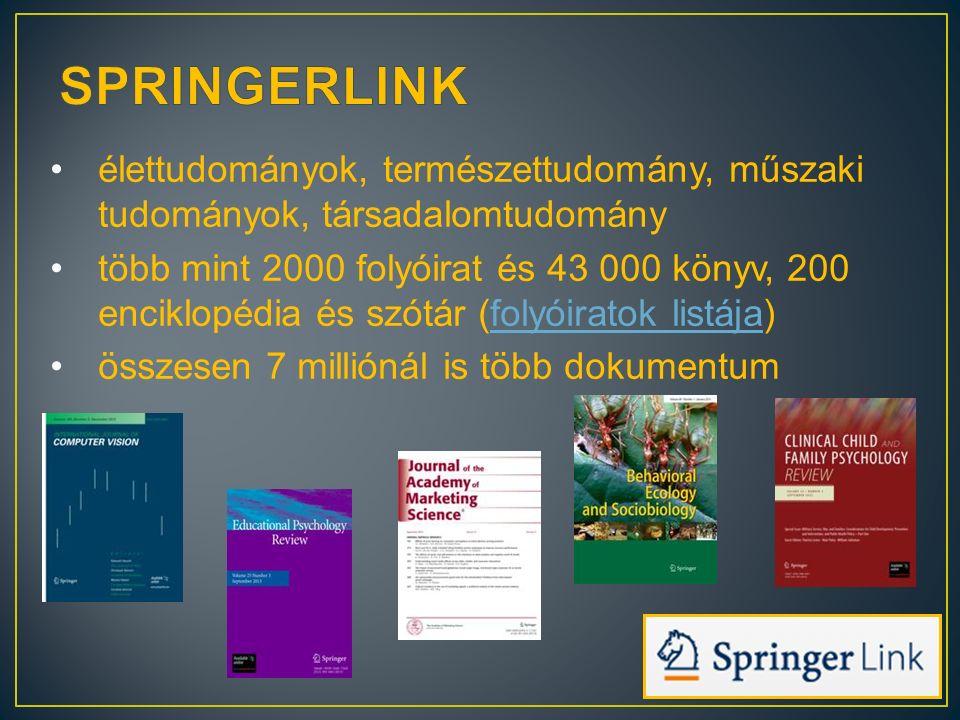 élettudományok, természettudomány, műszaki tudományok, társadalomtudomány több mint 2000 folyóirat és 43 000 könyv, 200 enciklopédia és szótár (folyóiratok listája)folyóiratok listája összesen 7 milliónál is több dokumentum