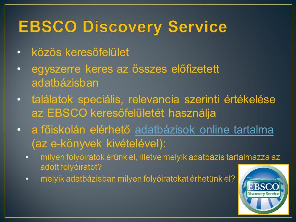 közös keresőfelület egyszerre keres az összes előfizetett adatbázisban találatok speciális, relevancia szerinti értékelése az EBSCO keresőfelületét használja a főiskolán elérhető adatbázisok online tartalma (az e-könyvek kivételével):adatbázisok online tartalma milyen folyóiratok érünk el, illetve melyik adatbázis tartalmazza az adott folyóiratot.