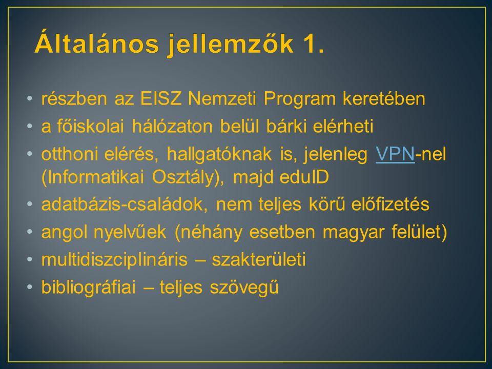 részben az EISZ Nemzeti Program keretében a főiskolai hálózaton belül bárki elérheti otthoni elérés, hallgatóknak is, jelenleg VPN-nel (Informatikai Osztály), majd eduIDVPN adatbázis-családok, nem teljes körű előfizetés angol nyelvűek (néhány esetben magyar felület) multidiszciplináris – szakterületi bibliográfiai – teljes szövegű
