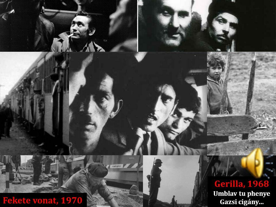 Gerilla, 1968 Umblav tu phenye Gazsi cigány… Fekete vonat, 1970