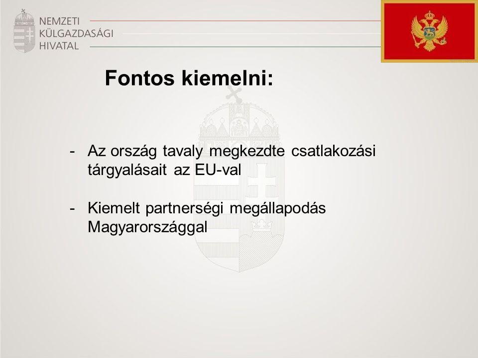 Fontos kiemelni: -Az ország tavaly megkezdte csatlakozási tárgyalásait az EU-val -Kiemelt partnerségi megállapodás Magyarországgal