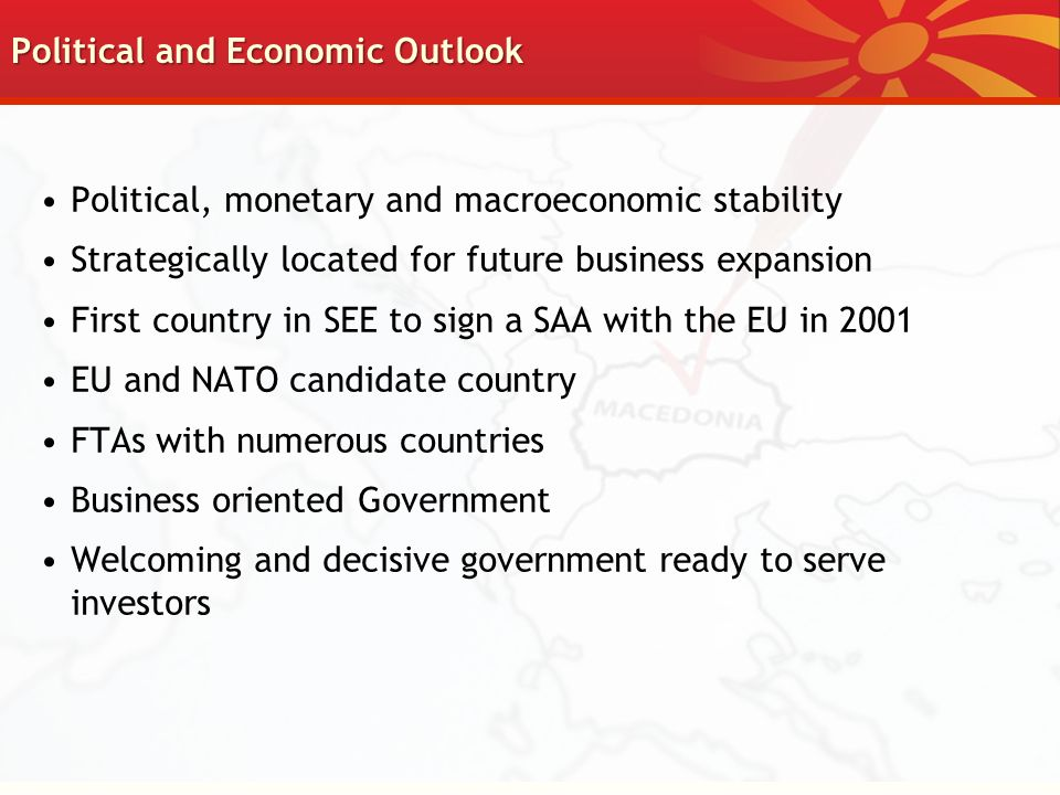 Political and Economic Outlook Political, monetary and macroeconomic stability Strategically located for future business expansion First country in SE