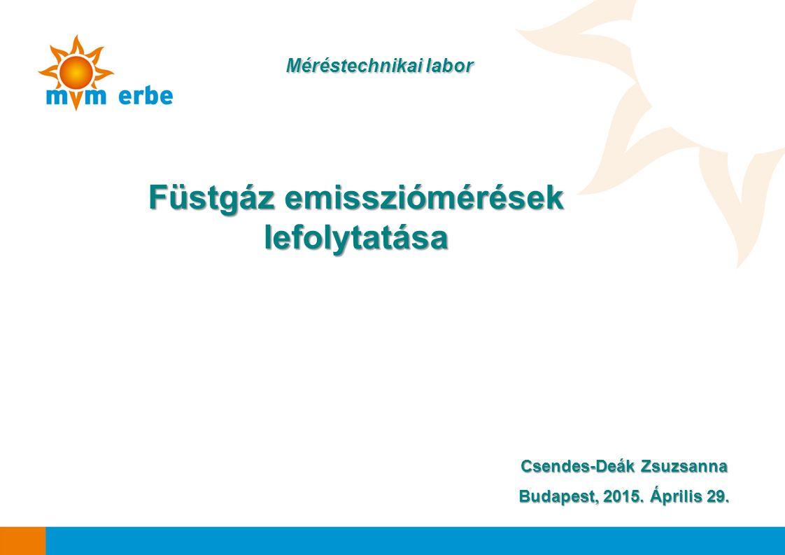 Csendes-Deák Zsuzsanna Budapest, 2015. Április 29. Méréstechnikai labor Füstgáz emissziómérések lefolytatása