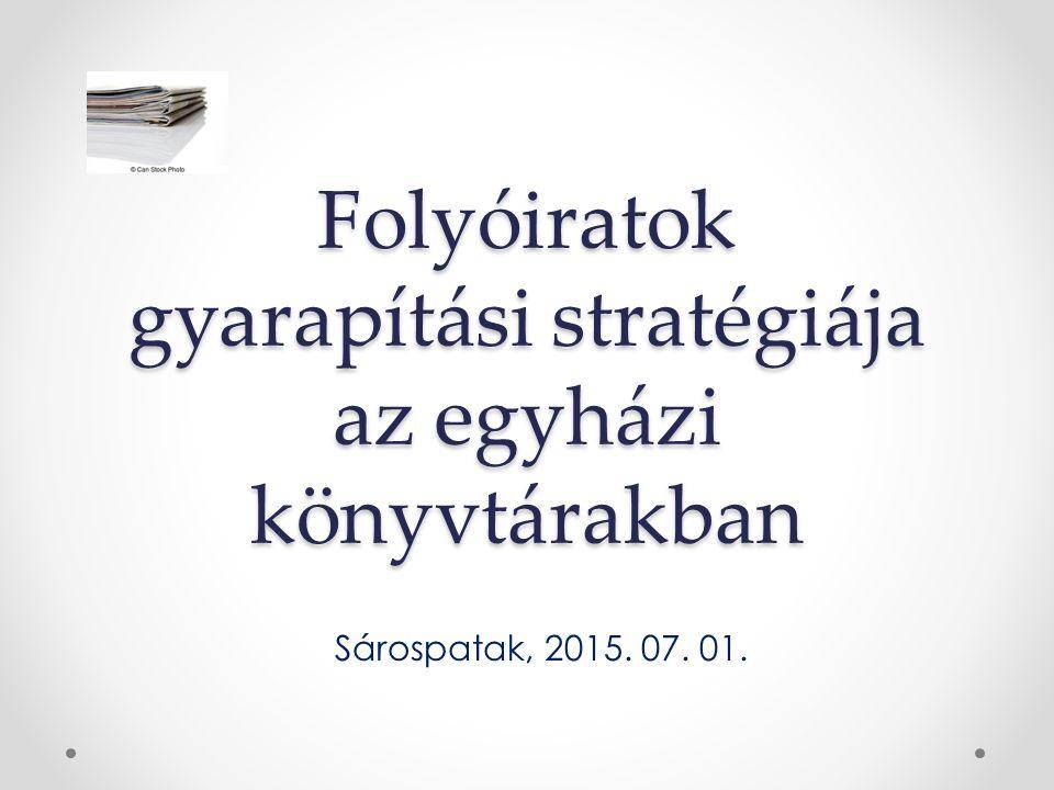 Folyóiratok gyarapítási stratégiája az egyházi könyvtárakban Sárospatak, 2015. 07. 01.