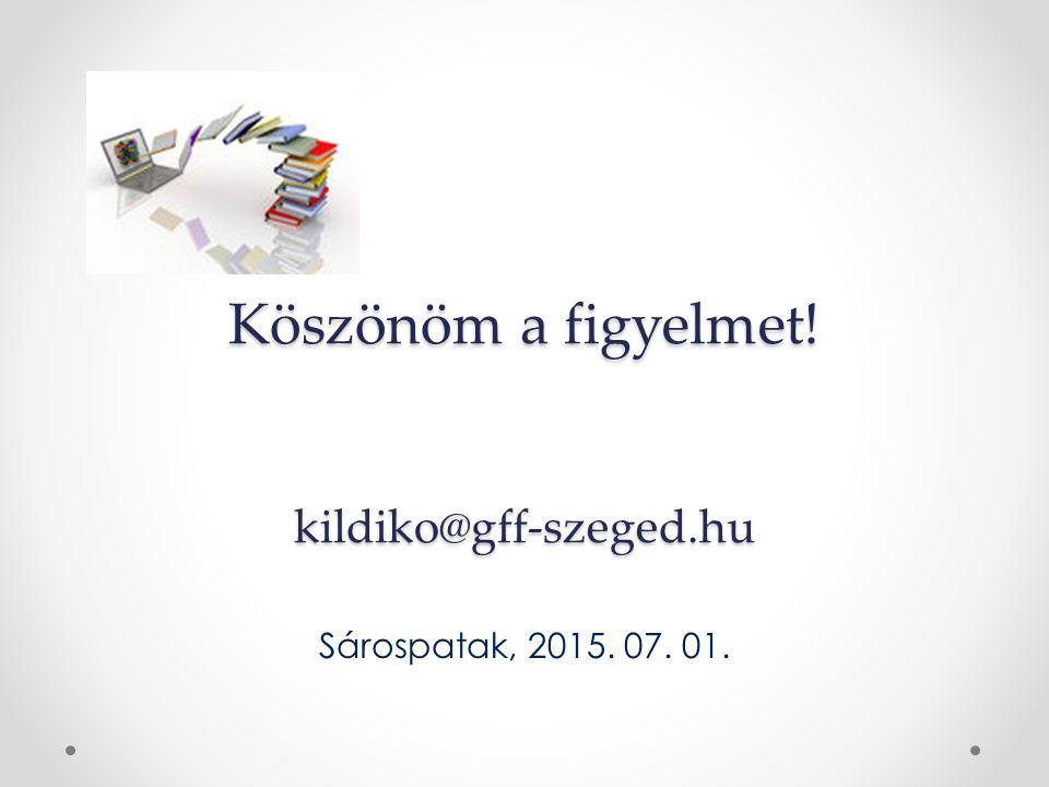 Köszönöm a figyelmet! kildiko@gff-szeged.hu Sárospatak, 2015. 07. 01.