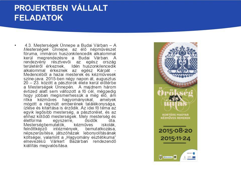 PROJEKTBEN VÁLLALT FELADATOK 4.3. Mesterségek Ünnepe a Budai Várban – A Mesterségek Ünnepe, az élő népművészet fóruma, immáron huszonkilencedik alkalo