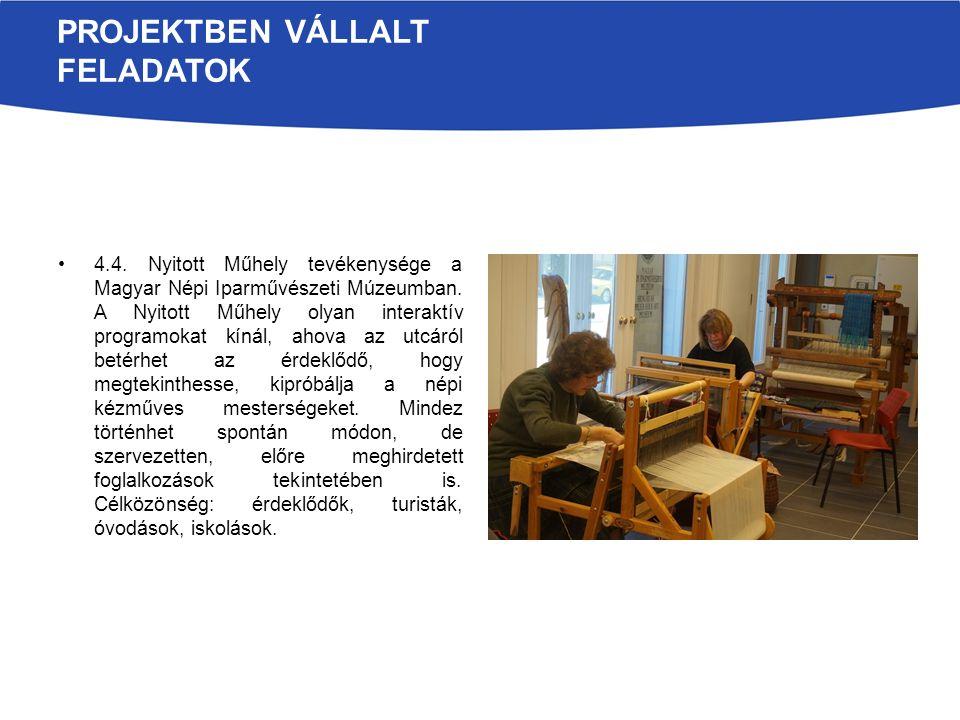 PROJEKTBEN VÁLLALT FELADATOK 4.4. Nyitott Műhely tevékenysége a Magyar Népi Iparművészeti Múzeumban. A Nyitott Műhely olyan interaktív programokat kín