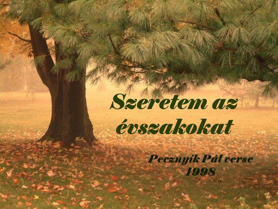 Szeretem az évszakokat Pecznyík Pál verse 1998