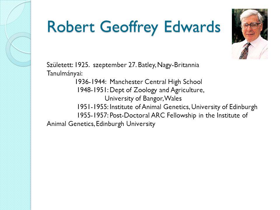Robert Geoffrey Edwards Született: 1925. szeptember 27. Batley, Nagy-Britannia Tanulmányai: 1936-1944: Manchester Central High School 1948-1951: Dept