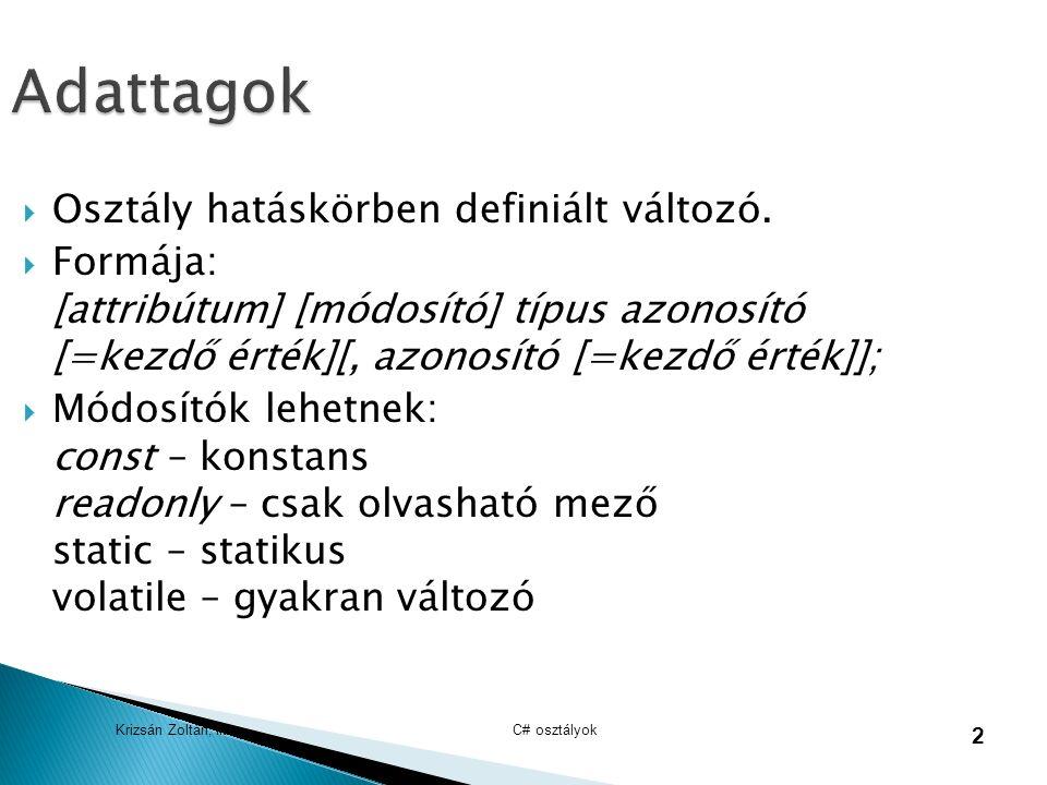 Krizsán Zoltán, iit C# osztályok 2 Adattagok  Osztály hatáskörben definiált változó.