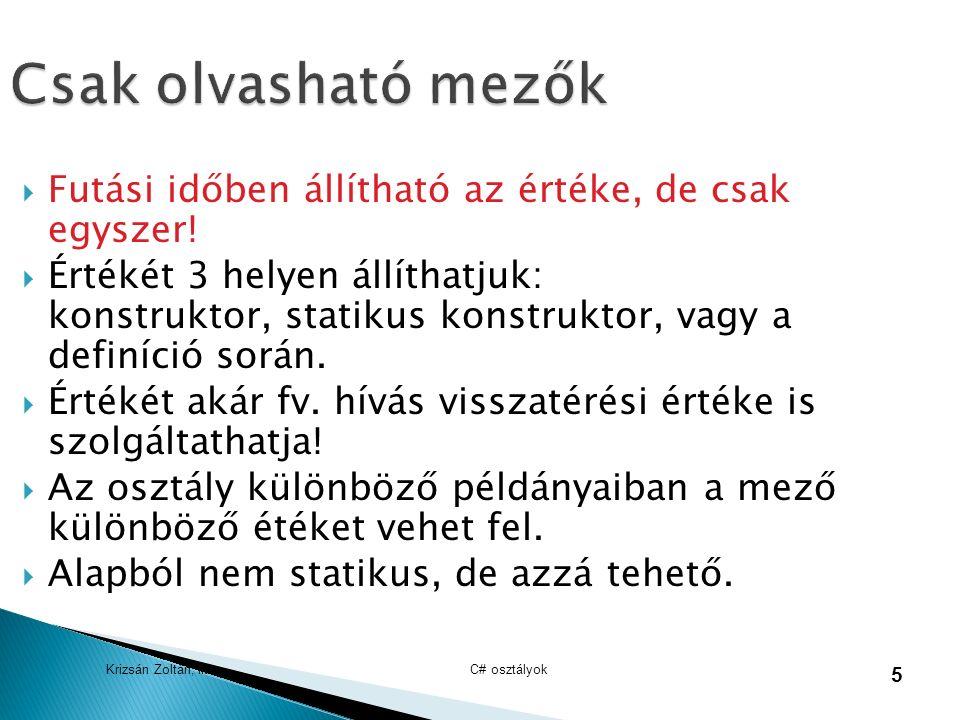 Krizsán Zoltán, iit C# osztályok 5 Csak olvasható mezők  Futási időben állítható az értéke, de csak egyszer.