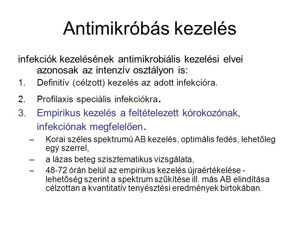 Antimikróbás kezelés infekciók kezelésének antimikrobiális kezelési elvei azonosak az intenzív osztályon is: 1.Definitív (célzott) kezelés az adott infekcióra.