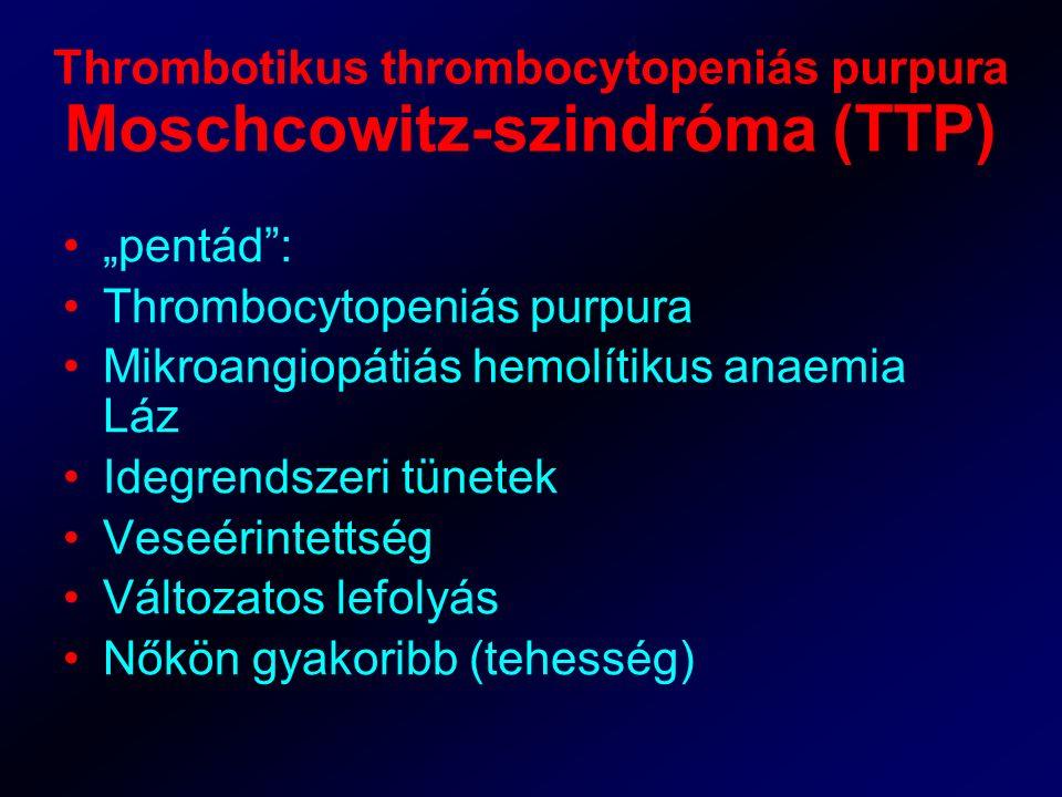 """Thrombotikus thrombocytopeniás purpura Moschcowitz-szindróma (TTP) """"pentád"""": Thrombocytopeniás purpura Mikroangiopátiás hemolítikus anaemia Láz Idegre"""