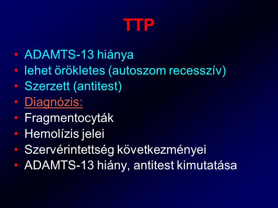 TTP ADAMTS-13 hiánya lehet örökletes (autoszom recesszív) Szerzett (antitest) Diagnózis: Fragmentocyták Hemolízis jelei Szervérintettség következménye