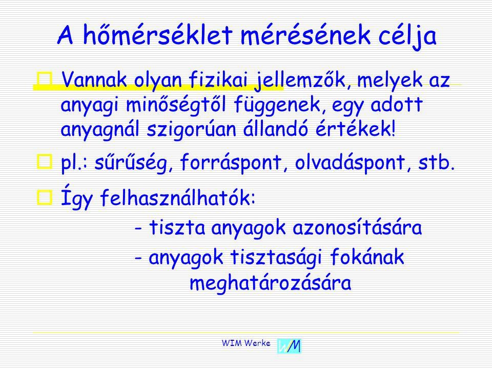 WIM Werke A hőmérséklet mérésének célja VVannak olyan fizikai jellemzők, melyek az anyagi minőségtől függenek, egy adott anyagnál szigorúan állandó