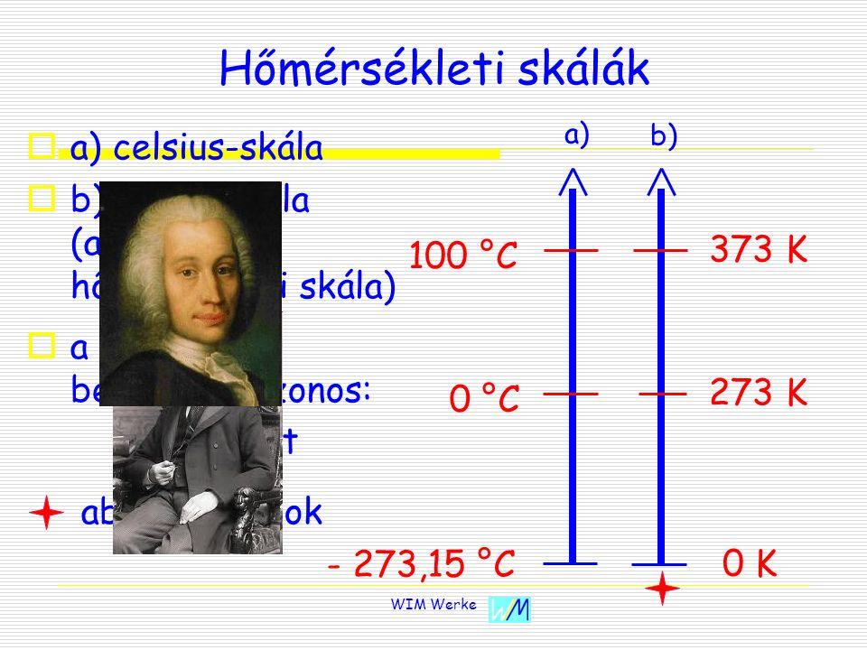 Hőmérsékleti skálák aa) celsius-skála bb) kelvin-skála (abszolút hőmérsékleti skála) aa két skála beosztása azonos: 0 K - 273,15 °C 273 K 0 °C 1