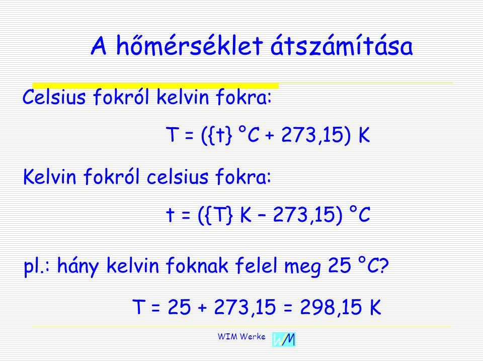 WIM Werke A hőmérséklet átszámítása Celsius fokról kelvin fokra: T = ({t} °C + 273,15) K Kelvin fokról celsius fokra: t = ({T} K – 273,15) °C pl.: hán