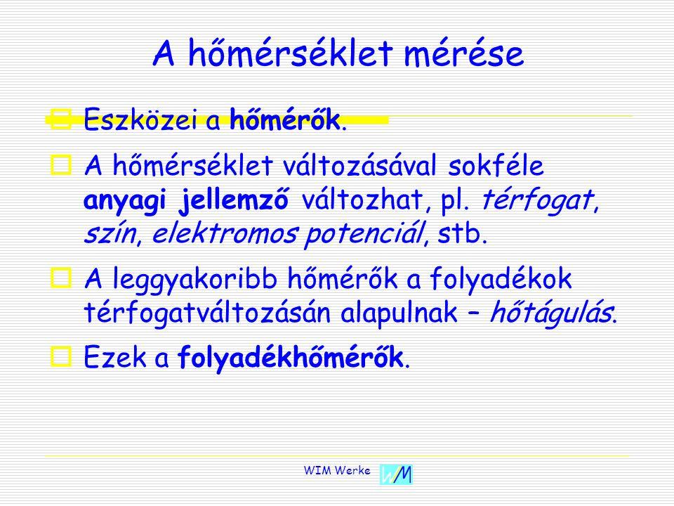 WIM Werke A hőmérséklet mérése EEszközei a hőmérők. AA hőmérséklet változásával sokféle anyagi jellemző változhat, pl. térfogat, szín, elektromos
