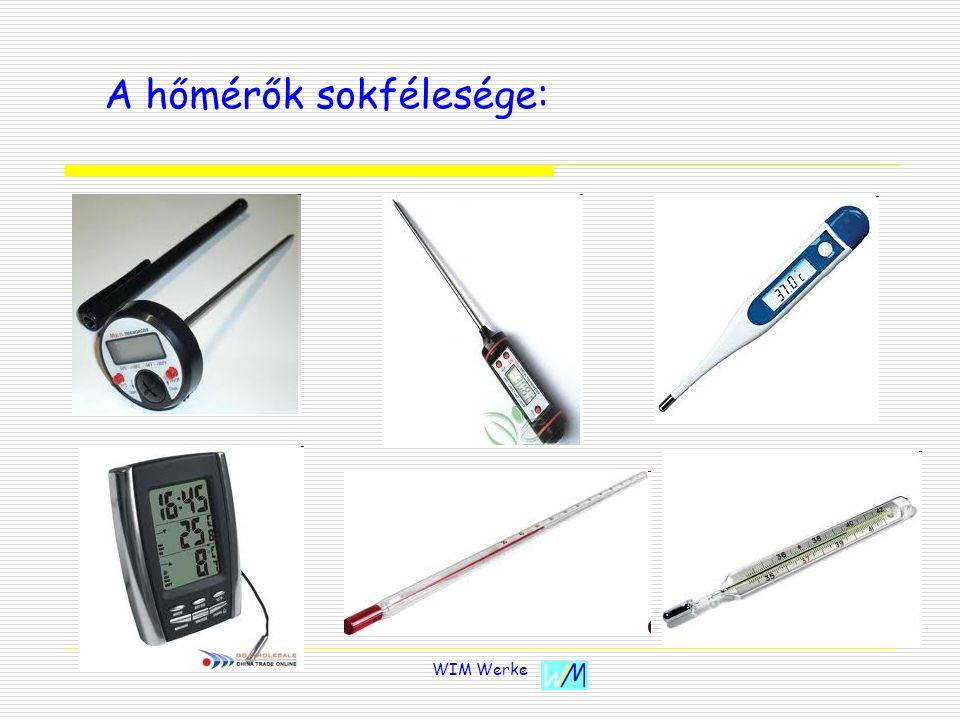 WIM Werke A folyadékhőmérők EEgy zárt csőben gyorsan táguló folyadék hőtágulása arányos a hőmérséklet változásával.