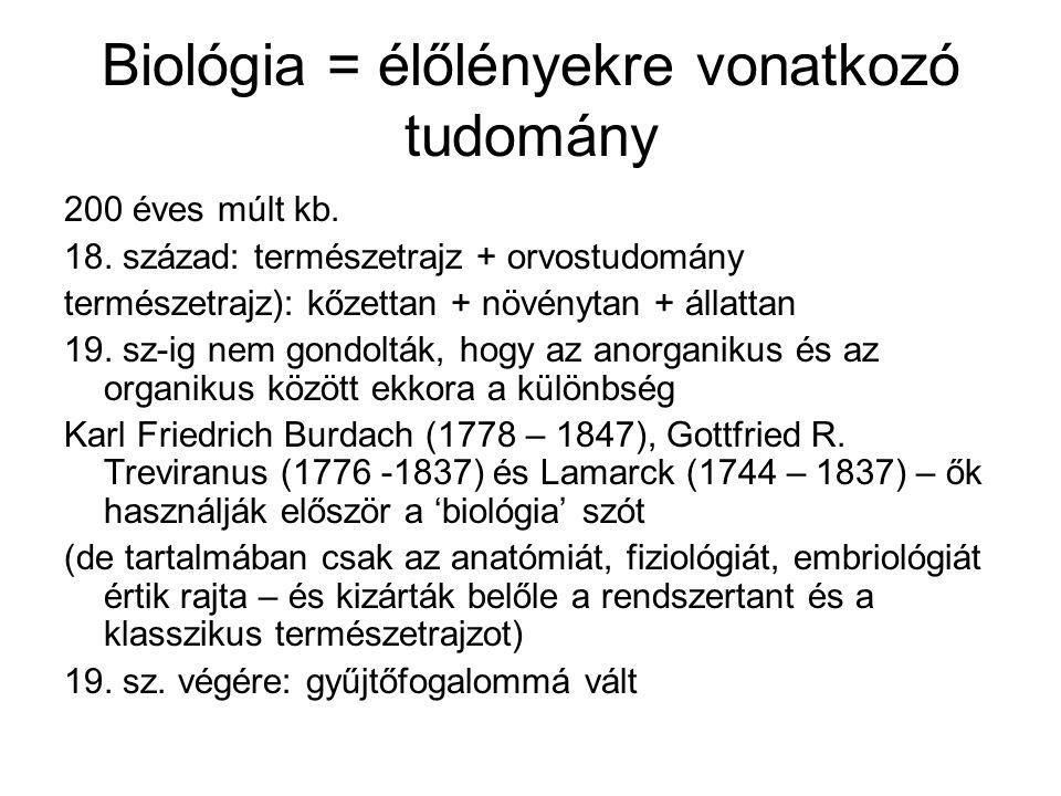 Biológia = élőlényekre vonatkozó tudomány 200 éves múlt kb.