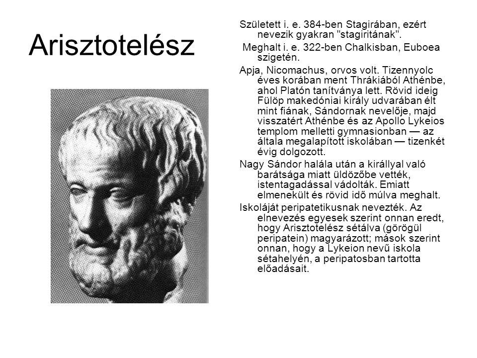 Arisztotelész Született i.e. 384-ben Stagirában, ezért nevezik gyakran stagiritának .