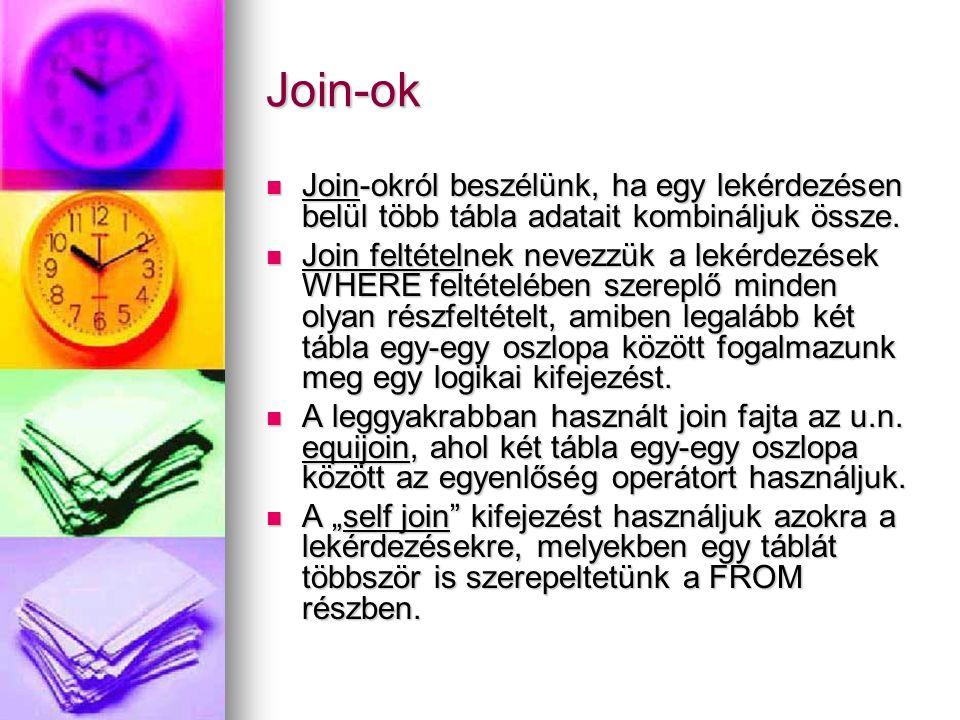 Join-ok Join-okról beszélünk, ha egy lekérdezésen belül több tábla adatait kombináljuk össze. Join-okról beszélünk, ha egy lekérdezésen belül több táb