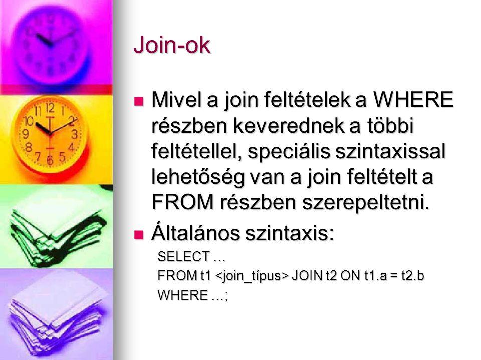 Join-ok Mivel a join feltételek a WHERE részben keverednek a többi feltétellel, speciális szintaxissal lehetőség van a join feltételt a FROM részben s