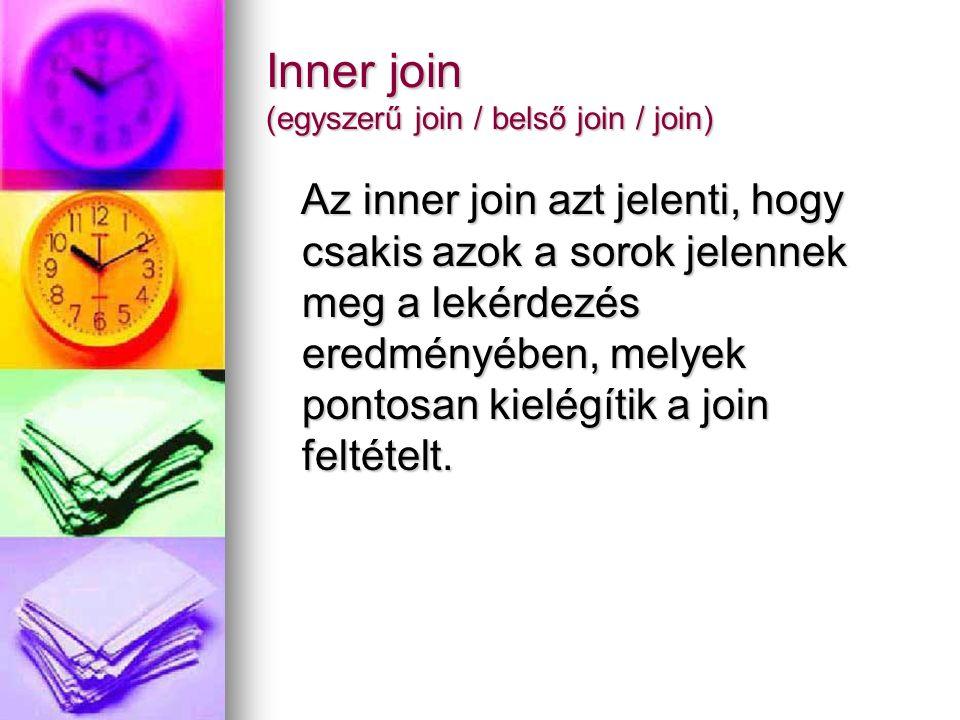 Inner join (egyszerű join / belső join / join) Az inner join azt jelenti, hogy csakis azok a sorok jelennek meg a lekérdezés eredményében, melyek pont