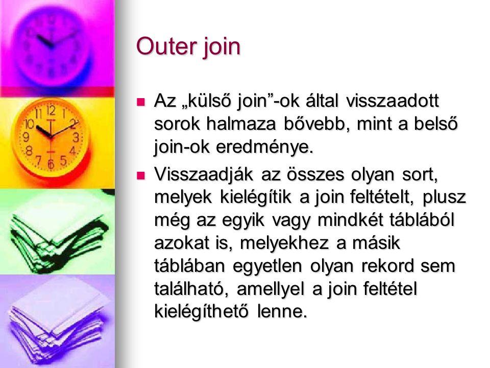 """Outer join Az """"külső join""""-ok által visszaadott sorok halmaza bővebb, mint a belső join-ok eredménye. Az """"külső join""""-ok által visszaadott sorok halma"""