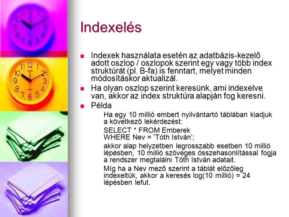 Indexelés Indexek használata esetén az adatbázis-kezelő adott oszlop / oszlopok szerint egy vagy több index struktúrát (pl. B-fa) is fenntart, melyet