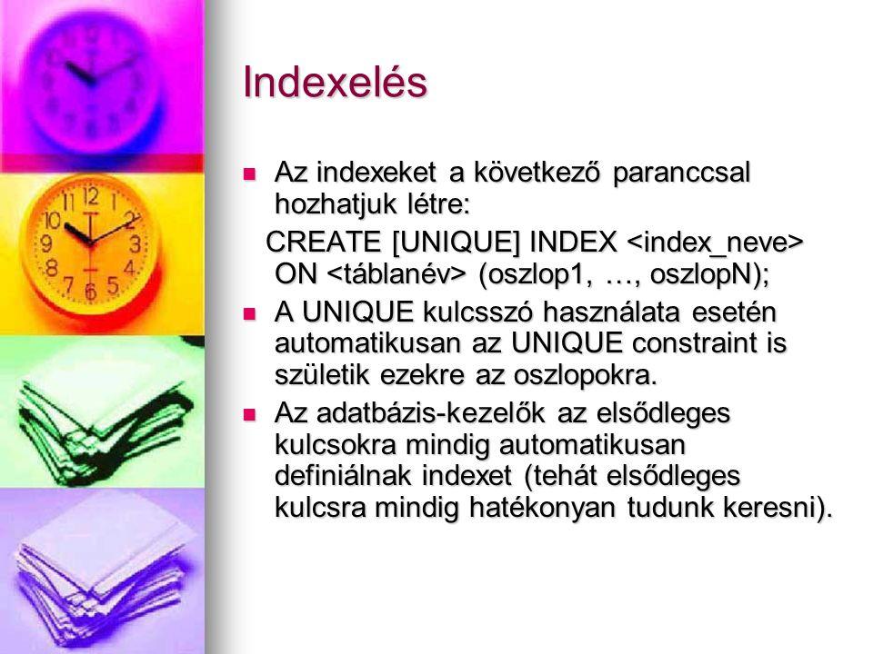 Indexelés Az indexeket a következő paranccsal hozhatjuk létre: Az indexeket a következő paranccsal hozhatjuk létre: CREATE [UNIQUE] INDEX ON (oszlop1,