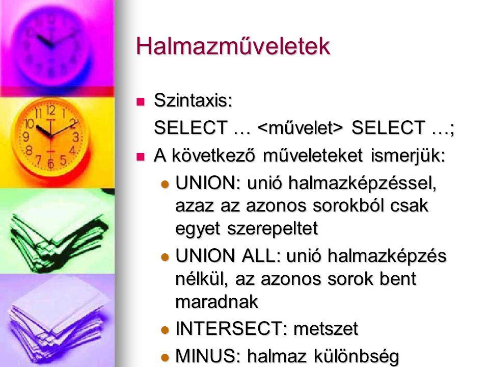 Halmazműveletek Szintaxis: Szintaxis: SELECT … SELECT …; A következő műveleteket ismerjük: A következő műveleteket ismerjük: UNION: unió halmazképzéss