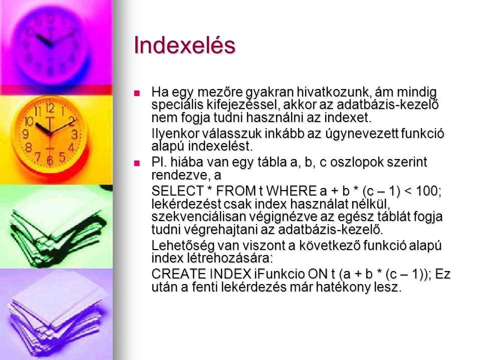 Indexelés Ha egy mezőre gyakran hivatkozunk, ám mindig speciális kifejezéssel, akkor az adatbázis-kezelő nem fogja tudni használni az indexet. Ha egy