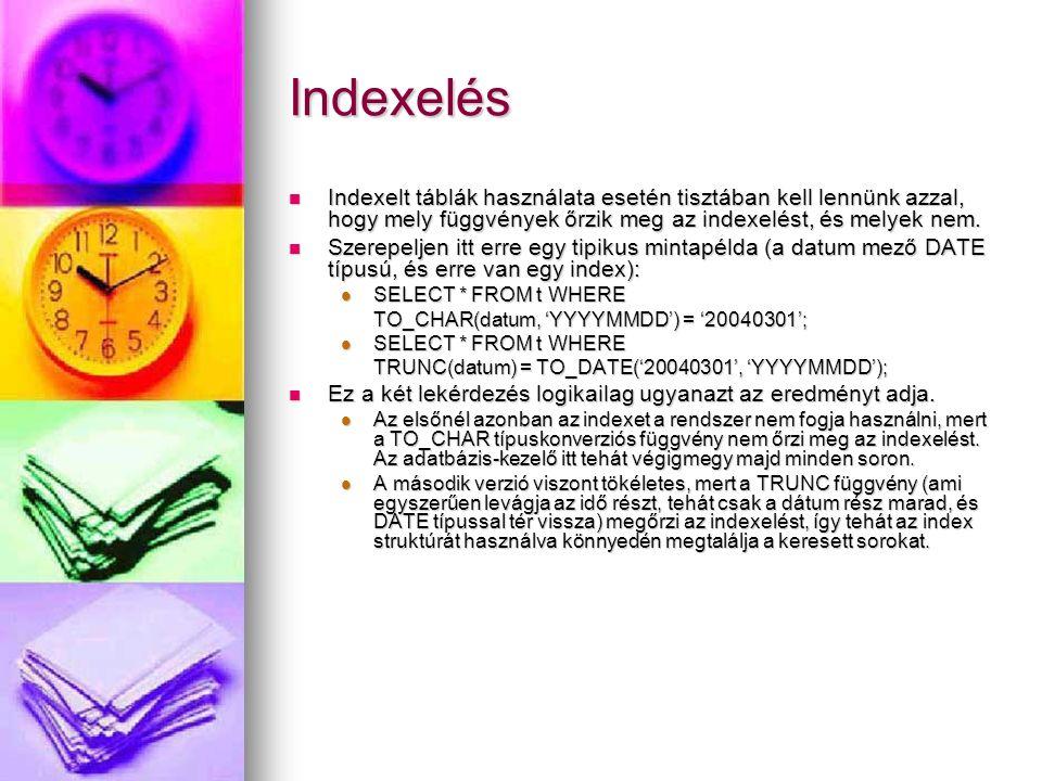 Indexelés Indexelt táblák használata esetén tisztában kell lennünk azzal, hogy mely függvények őrzik meg az indexelést, és melyek nem. Indexelt táblák