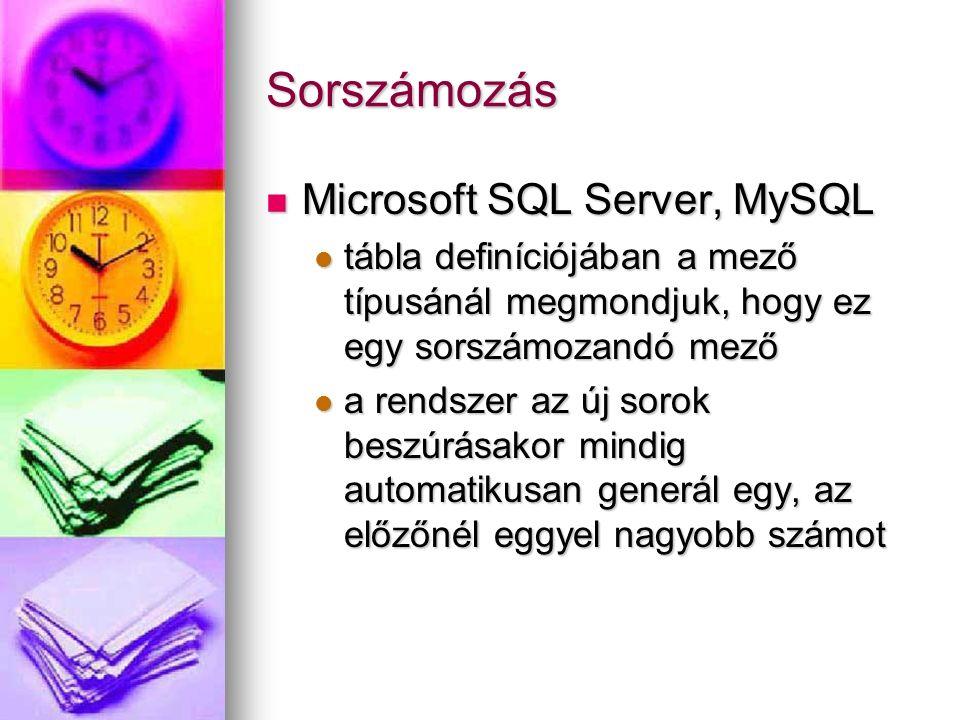 Sorszámozás Microsoft SQL Server, MySQL Microsoft SQL Server, MySQL tábla definíciójában a mező típusánál megmondjuk, hogy ez egy sorszámozandó mező t