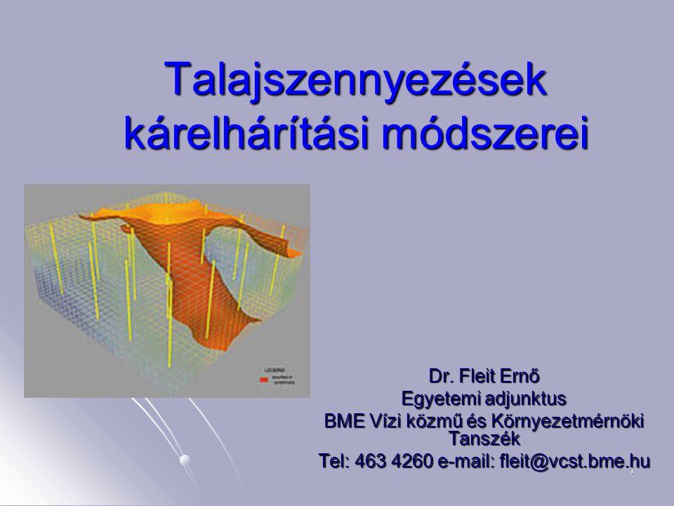 1 Talajszennyezések kárelhárítási módszerei Dr. Fleit Ernő Egyetemi adjunktus BME Vízi közmű és Környezetmérnöki Tanszék Tel: 463 4260 e-mail: fleit@v