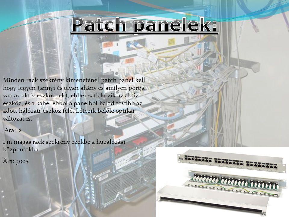Minden rack szekrény kimeneténél patch panel kell hogy legyen (annyi és olyan ahány és amilyen portja van az aktív eszköznek), ebbe csatlakozik az aktív eszköz, és a kábel ebből a panelből halad tovább az adott hálózati eszköz felé.