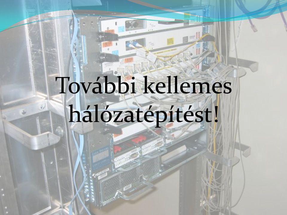 További kellemes hálózatépítést!