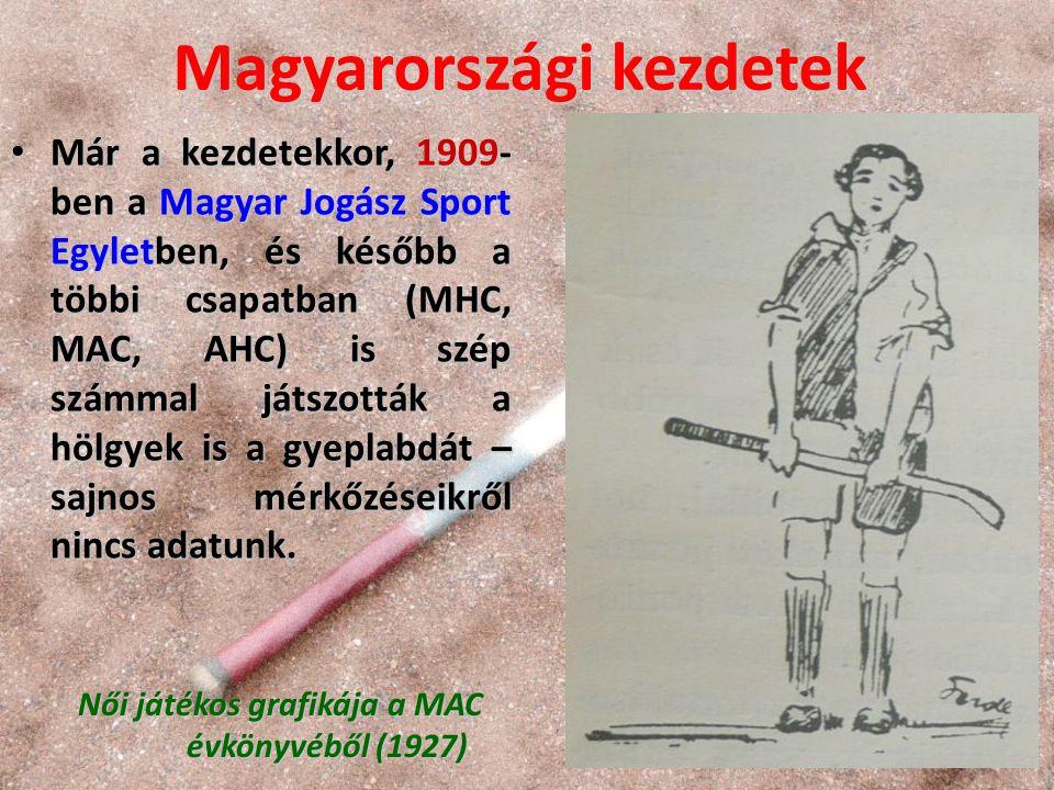 Már a kezdetekkor, 1909- ben a Magyar Jogász Sport Egyletben, és később a többi csapatban (MHC, MAC, AHC) is szép számmal játszották a hölgyek is a gyeplabdát – sajnos mérkőzéseikről nincs adatunk.