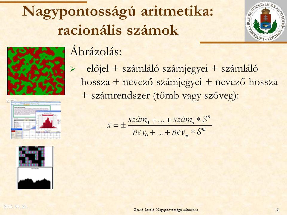 ELTE Nagypontosságú aritmetika: racionális számok Ábrázolás:  előjel + számláló számjegyei + számláló hossza + nevező számjegyei + nevező hossza + számrendszer (tömb vagy szöveg): 2015.