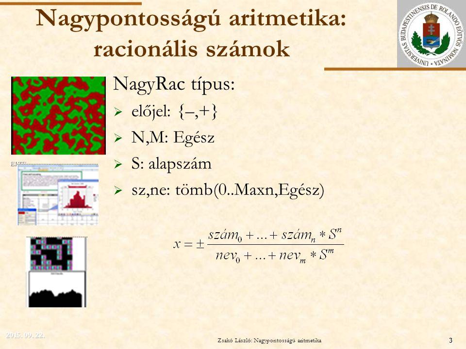 ELTE Nagypontosságú aritmetika: racionális számok NagyRac típus:  előjel: {–,+}  N,M: Egész  S: alapszám  sz,ne: tömb(0..Maxn,Egész) 2015.