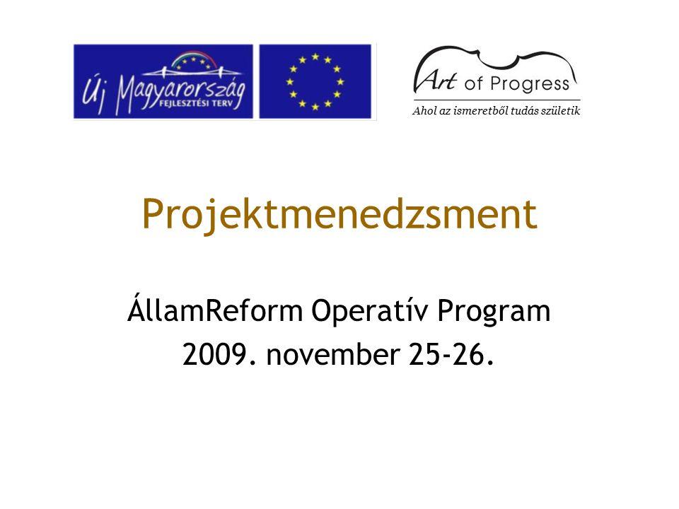 Projektmenedzsment ÁllamReform Operatív Program 2009. november 25-26. Ahol az ismeretből tudás születik