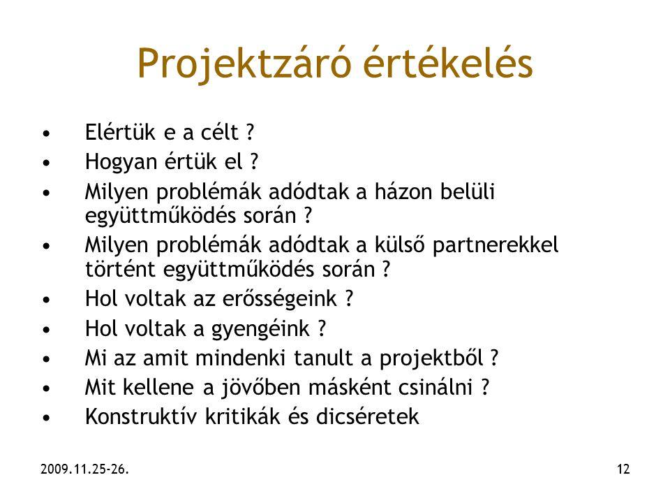 2009.11.25-26.12 Projektzáró értékelés Elértük e a célt ? Hogyan értük el ? Milyen problémák adódtak a házon belüli együttműködés során ? Milyen probl