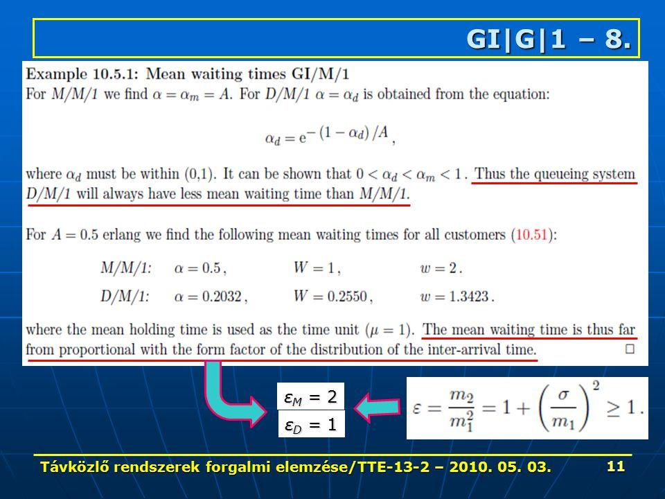 Távközlő rendszerek forgalmi elemzése/TTE-13-2 – 2010. 05. 03. 11 GI|G|1 – 8. ε M = 2 ε D = 1