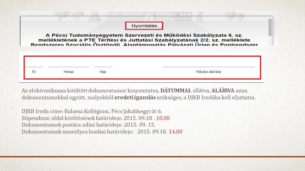 Az elektronikusan kitöltött dokumentumot kinyomtatva, DÁTUMMAL ellátva, ALÁÍRVA azon dokumentumokkal együtt, melyekből eredeti igazolás szükséges, a DJKB Irodába kell eljuttatni.