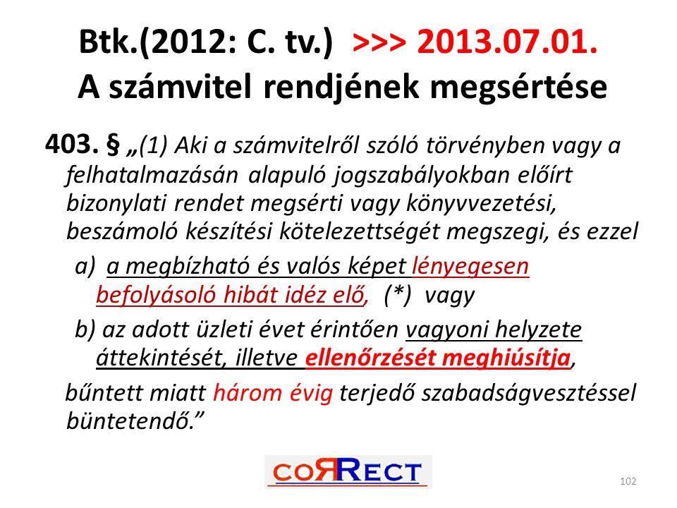 """Btk.(2012: C. tv.) >>> 2013.07.01. A számvitel rendjének megsértése 102 403. § """"(1) Aki a számvitelről szóló törvényben vagy a felhatalmazásán alapuló"""